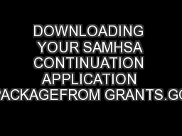 DOWNLOADING YOUR SAMHSA CONTINUATION APPLICATION PACKAGEFROM GRANTS.GO
