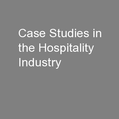 Case Studies in the Hospitality Industry PowerPoint PPT Presentation