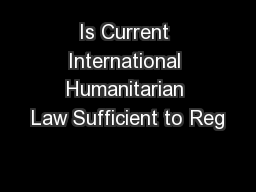 Is Current International Humanitarian Law Sufficient to Reg