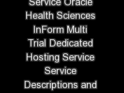 Page of Oracle Health Sciences InForm Multi Trial Cloud Service Oracle Health Sciences InForm Multi Trial Dedicated Hosting Service Service Descriptions and Metrics December    Table of Contents Metr