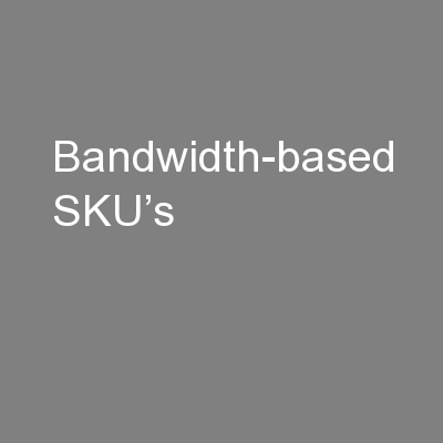 Bandwidth-based SKU's PowerPoint PPT Presentation