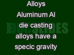 Selecting Aluminum Alloys Aluminum Al die casting alloys have a specic gravity of approximately