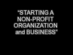 """STARTING A NON-PROFIT ORGANIZATION and BUSINESS"""