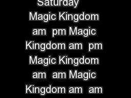 Sunday Monday Tuesday Wednesday Thursday Friday Saturday     Magic Kingdom am  pm Magic Kingdom am  pm Magic Kingdom am  am Magic Kingdom am  am Disney Festival of Fantasy Parade pm Disney Festival o