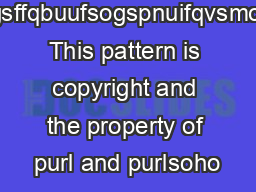 bgsffqbuufsogspnuifqvsmcff This pattern is copyright and the property of purl and purlsoho PowerPoint PPT Presentation
