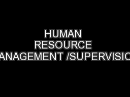 HUMAN RESOURCE MANAGEMENT /SUPERVISION
