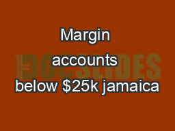 Margin accounts below $25k jamaica