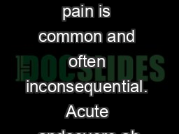 Abdominal pain is common and often inconsequential. Acute andsevere ab