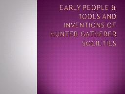 Early people & Tools and Inventions of Hunter Gatherer PowerPoint PPT Presentation
