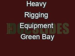 Heavy Rigging Equipment Green Bay PowerPoint PPT Presentation