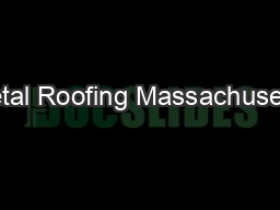 Metal Roofing Massachusetts PowerPoint PPT Presentation
