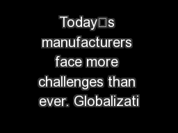Today's manufacturers face more challenges than ever. Globalizati