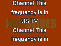This frequency is in US TV Channel This frequency is in US TV Channel This frequency is in US TV Channel Ch