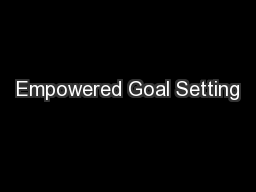 Empowered Goal Setting PowerPoint PPT Presentation