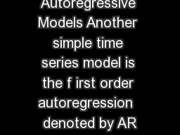 Chapter  Part II Autoregressive Models Another simple time series model is the f irst order autoregression  denoted by AR