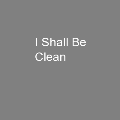 I Shall Be Clean
