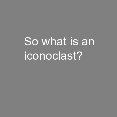 So what is an iconoclast?