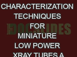 CHARACTERIZATION TECHNIQUES FOR MINIATURE LOW POWER XRAY TUBES A