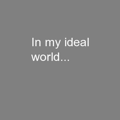 In my ideal world...
