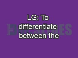 LG: To differentiate between the PowerPoint PPT Presentation