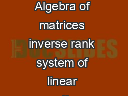 Syllabus for Engineering Sciences XE Linear Algebra Algebra of matrices inverse rank system of linear equations symmetric skewsymmetric and orthogonal matrices