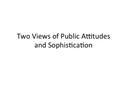 Two Views of Public Attitudes and Sophistication PowerPoint PPT Presentation