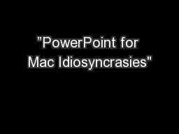 """PowerPoint for Mac Idiosyncrasies"