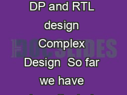 EE Introduction to Digital Design Lecture  Complex system CU DP and RTL design Complex Design  So far we have investigated designing components that perform a welldefined single function combinationa