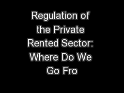 Regulation of the Private Rented Sector: Where Do We Go Fro PowerPoint PPT Presentation