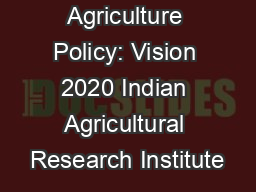 Agriculture Policy: Vision 2020 Indian Agricultural Research Institute