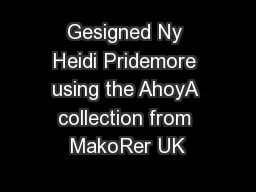 Gesigned Ny Heidi Pridemore using the AhoyA collection from MakoRer UK