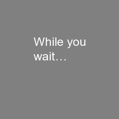 While you wait…
