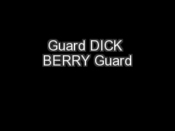 Guard DICK BERRY Guard PowerPoint PPT Presentation