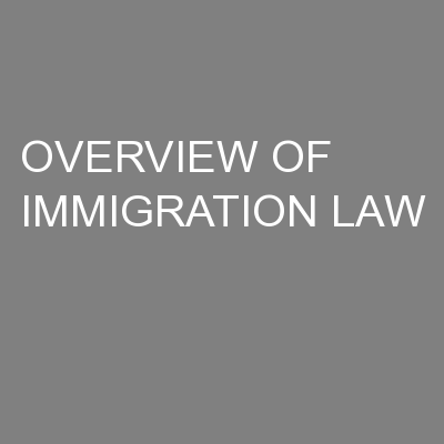 OVERVIEW OF IMMIGRATION LAW