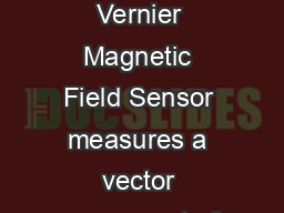 Magnetic Field Sensor Order Code MGBTA The Vernier Magnetic Field Sensor measures a vector component of the magnetic field near the sensor tip
