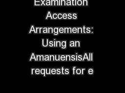 Examination Access Arrangements: Using an AmanuensisAll requests for e PowerPoint PPT Presentation