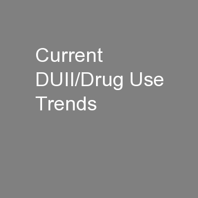 Current DUII/Drug Use Trends
