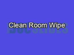 Clean Room Wipe PowerPoint PPT Presentation