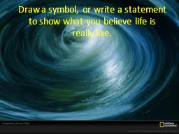 Draw a symbol, or write a statement to show what you believ