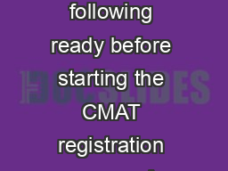 Prerequisites before starting the CMAT Registration We suggest you have the following ready before starting the CMAT registration process A Computer with good Internet connectivity so that there is n