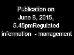 Publication on June 8, 2015, 5.45pmRegulated information  - management