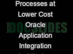 Integration at the Speed of Business Sustainable Agile EndtoEnd Business Processes at Lower Cost Oracle Application Integration Architecture INFORMATION CONNECTS  Connect Your Enterprise for a More E