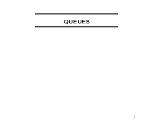 QUEUES  The Idea of a Queue A queue is like a lineup in a bank objects enter at the back an d leave from the front