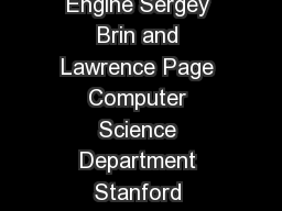 The Anatomy of a LargeScale Hypertextual Web Search Engine Sergey Brin and Lawrence Page Computer Science Department Stanford University Stanford CA  USA sergeycs