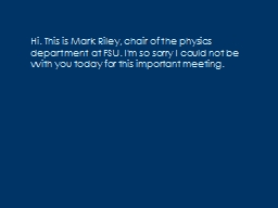 Hi. This is Mark Riley, chair of the physics department at