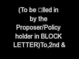 (To be lled in by the Proposer/Policy holder in BLOCK LETTER)To,2nd &