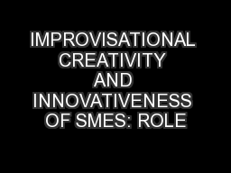 IMPROVISATIONAL CREATIVITY AND INNOVATIVENESS OF SMES: ROLE