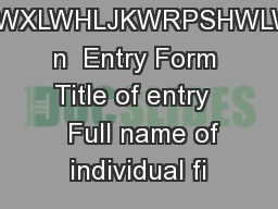 KHRWXLWHLJKWRPSHWLWLR n  Entry Form Title of entry    Full name of individual fi