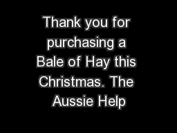 Thank you for purchasing a Bale of Hay this Christmas. The Aussie Help