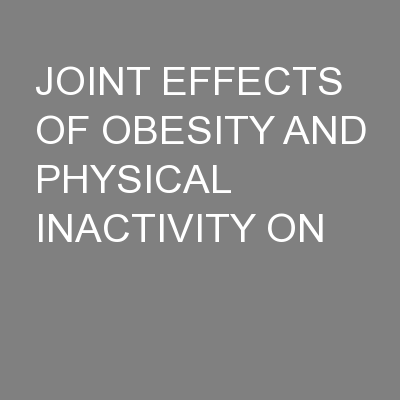 JOINT EFFECTS OF OBESITY AND PHYSICAL INACTIVITY ON PowerPoint PPT Presentation